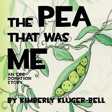 The Pea That Was Me : An Egg-Donation Story by Kimberly Kluger-Bell (2012,...