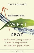 Finding the Sweet Spot : The Natural Entrepreneur's Guide to Responsible,...