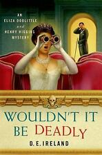 Wouldn't It Be Deadly: An Eliza Doolittle and Henry Higgins Mystery (An Eliza Do