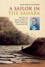 A Sailor in the Sahara : The Life and Travels in Africa of Hugh Clapperton,...