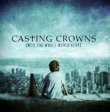 Casting Crowns - Until The Whole World Hears CD 2009  * NEW * STILL SEALED *