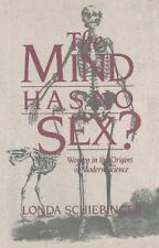 The Mind Has No Sex? : Women in the Origins of Modern Science by Londa...