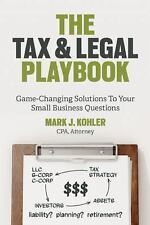 The Tax and Legal Playbook : Game-Changing Solutions to Your Small Business...