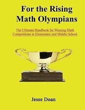 For the Rising Math Olympians : The Ultimate Handbook for Winning Math...