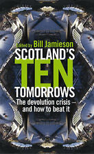 Scotland's Ten Tomorrows: The Devolution Crisis - and How to Fix it (New Century