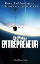 Becoming an Entrepreneur : How to Find Freedom and Fulfillment As a Business...