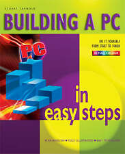 Building a PC in Easy Steps: From Start to Finish by Stuart Yarnold...