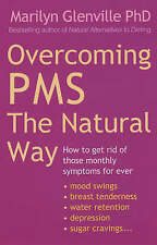 Overcoming PMS the Natural Way: How to Get Rid of Those Monthly Symptoms for...