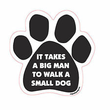 It Takes A Big Man To Walk A Small Dog Paw Quote Car Magnet
