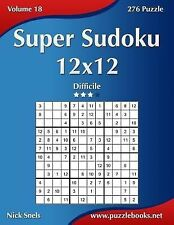 Sudoku Ser.: Super Sudoku 12x12 - Difficile - Volume 18 - 276 Puzzle by Nick...