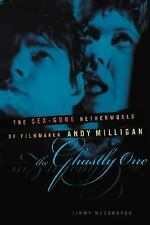 The Ghastly One: The Sex-Gore Netherworld of Filmmaker Andy Milligan OOP BOOK