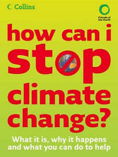 Helen Burley and Chris Haslam How Can I Stop Climate Change: What is it and how