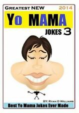 3: Greatest NEW Yo Mama Jokes (Best Yo Mama Jokes Ever Made) Vol: 3 (2014,...