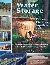 Water Storage : Tanks, Cisterns, Aquifers, and Ponds by Art Ludwig (2013,...