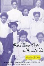 Women in Culture and Society Ser.: What a Woman Ought to Be and to Do : Black...
