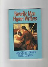 BRAND NEW PAPERBACK:Favorite Men Hymn Writers by Jane Stuart Smith&Betty Carlson