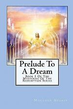 Prelude to a Dream : Book 1 of the Mysteries of the Redemption Series by...