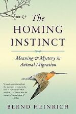 The Homing Instinct : Meaning and Mystery in Animal Migration by Bernd...