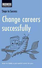 Change Careers Successfully: How to Make a Job Switch Work for You (Steps to Suc