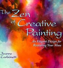 The Zen of Creative Painting : An Elegant Design for Revealing your Muse by...