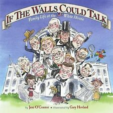 If the Walls Could Talk: Family Life at the White House, Gary Hovland, Jane O'Co