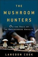 The Mushroom Hunters: On the Trail of an Underground America - VeryGood - Cook,