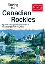 Touring Canadian Rockies : Fly-Drive Holidays and Rail Journeys in Alberta...
