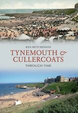 Tynemouth & Cullercoats Through Time Book