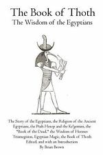 The Book of Thoth : The Wisdom of the Egyptians by Brian Brown (2011, Paperback)