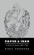 Paper and Iron : Hamburg Business and German Politics in the Era of...