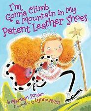 I'M GONNA CLIMB A MOUNTAIN IN MY PATENT LEATHER - MARILYN SINGER (HARDCOVER) NEW