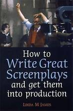 How To Write Great Screenplays: And Get Them into Production