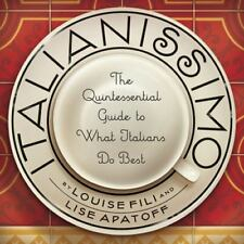 Italianissimo : The Quintessential Guide to What Italians Do Best by Lise...