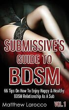 Guide to Healthy BDSM: Submissive's Guide to BDSM Vol. 1: 66 Tips on How to...