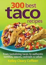 300 Best Taco Recipes: From Tantalizing Tacos to Authentic Tortillas, Sauces, C
