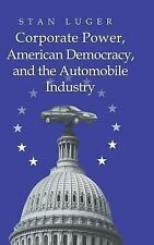 Corporate Power, American Democracy, and the Automobile Industry by Luger, Stan