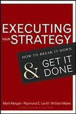 Executing Your Strategy : How to Break It down and Get It Down by William A....