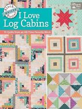 Block-Buster Quilts: Block-Buster Quilts - I Love Log Cabins : 15 Quilts from...