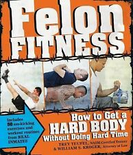 Felon Fitness: How to Get a Hard Body Without Doing Hard Time, Teufel, Trey, Kro