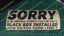 SORRY  IF MY DRIVING ANNOYS YOU BLACK BOX INSTALLED FUNNY CAR STICKER JDM DUB