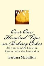 Over One Hundred Tips on Baking Cakes : All You Need to Know on How to Bake...