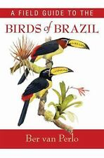 A Field Guide to the Birds of Brazil by Ber Van Perlo (2009, Paperback)