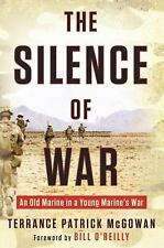 The Silence of War : An Old Marine in a Young Marine's War by Terry McGowan
