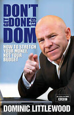Don't Get Done, Get Dom: How to Stretch Your Money, Not Your Budget: Great Ways