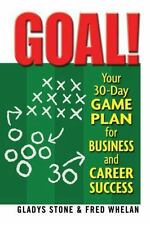 Goal! : Your 30-Day Game Plan for Business and Career Success by Fred Whelan...