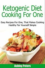 Ketogenic Diet Cooking For One: Easy Recipes For One, That Makes Cooking Healthy