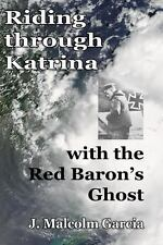 Riding through Katrina with the Red Baron's Ghost by J. Garcia (2012, Paperback)