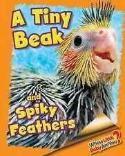 Whose Little Baby Are You? Ser.: A Tiny Beak and Spiky Feathers (Cockatiel)...