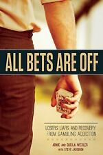 All Bets Are Off: Losers, Liars, and Recovery from Gambling Addiction by Wexler