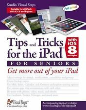 Tips and Tricks for the iPad with iOS 8 and higher for Seniors: Get More Out of